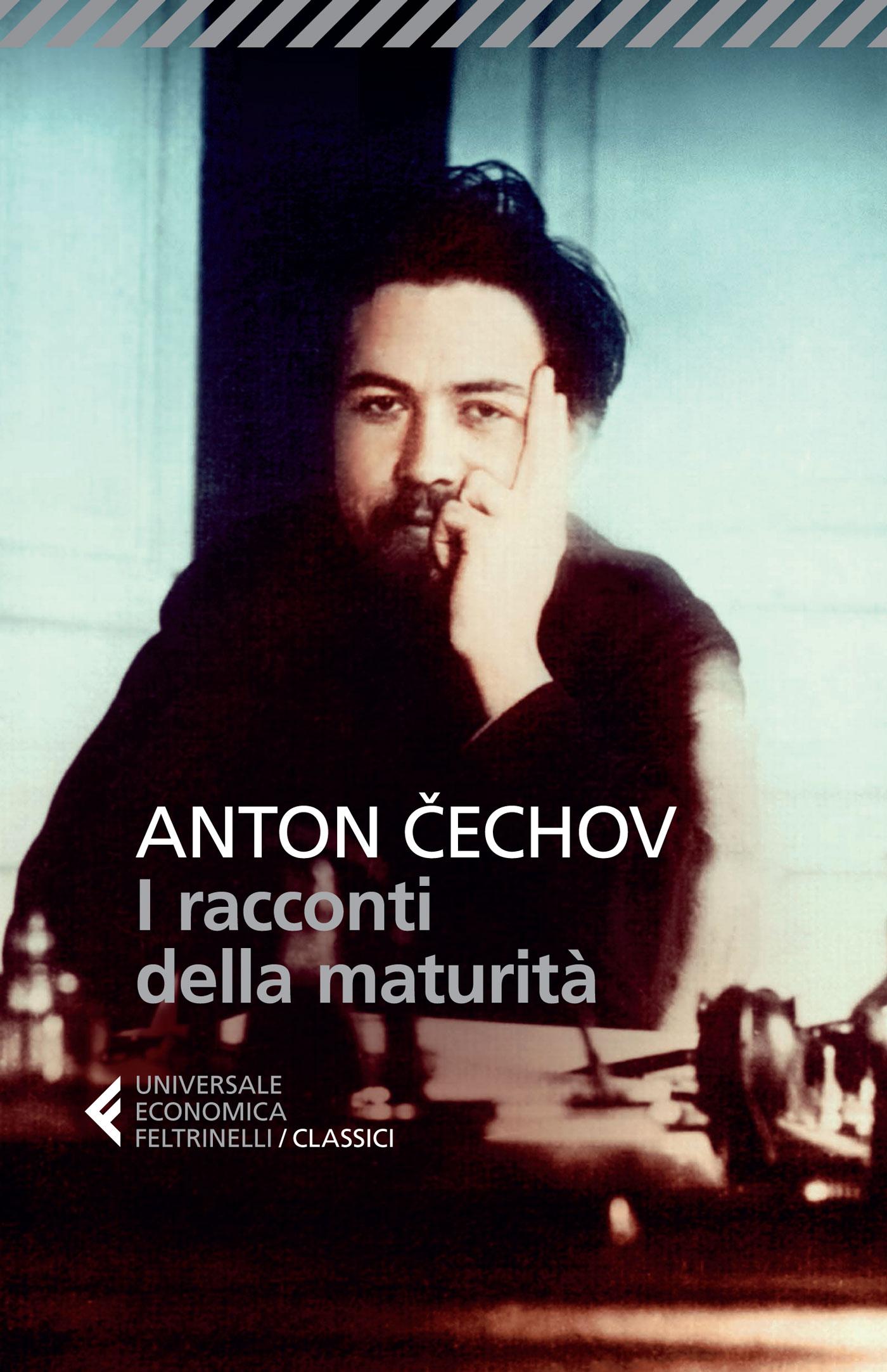 ANTON CECHOV: I RACCONTI DELLA MATURITA'