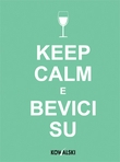 Keep calm e bevici su