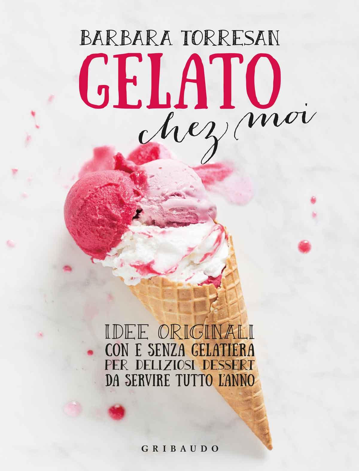 Eccezionale Barbara Torresan - Gelato chez moi - Libro Feltrinelli Editore  BV44