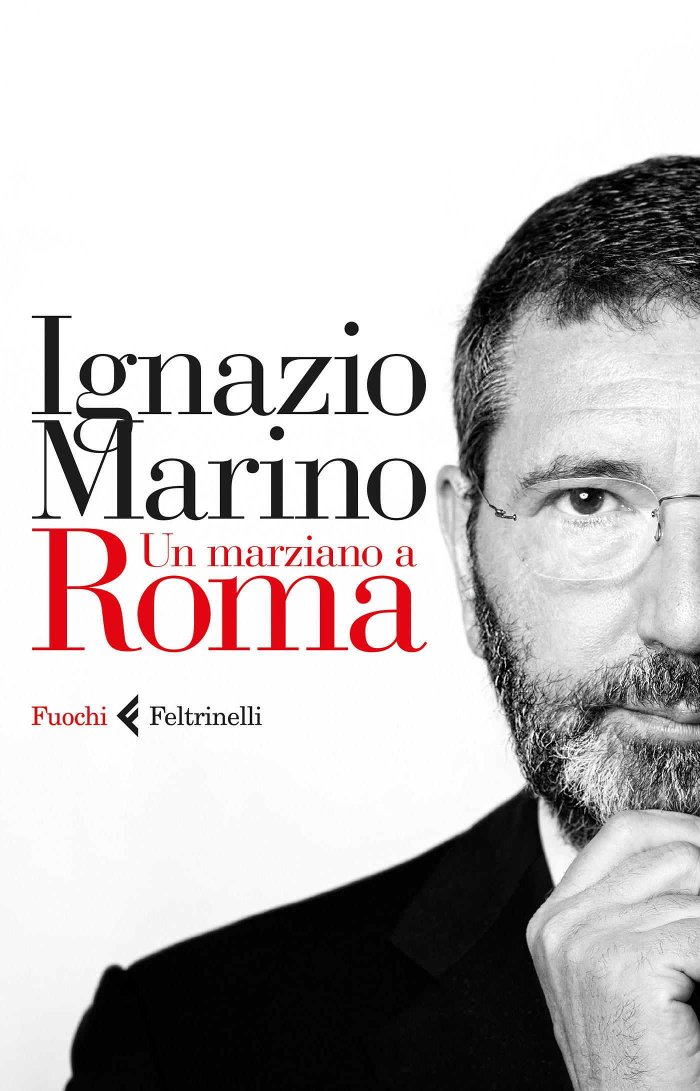 Ignazio Marino - Un marziano a Roma - Libro Feltrinelli ...